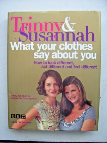Trinny & Susannah: What Your Clothes Say About You: (Hardback 2005)